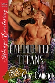 Love Under Three Titans ebook by Cara Covington, Morgan Ashbury