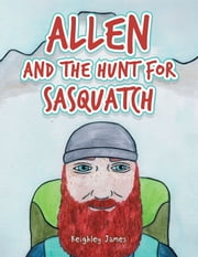 Allen and the Hunt for Sasquatch ebook by Keighley James