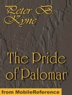 The Pride Of Palomar. Illustrated (Mobi Classics) ebook by Peter B. Kyne