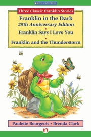 Franklin in the Dark (25th Anniversary Edition), Franklin Says I Love You, and Franklin and the Thunderstorm - Read-Aloud Edition ebook by Paulette Bourgeois,Brenda Clark