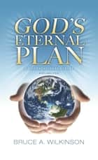 The Eternal Plan Of God ebook by Bruce A. Wilkinson