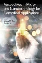 Perspectives in Micro- and Nanotechnology for Biomedical Applications ebook by Juliana M Chan,Chenjie Xu