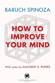 How to Improve Your Mind ebook by Baruch Spinoza,Dagobert D. Runes