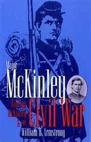 Major McKinley, William McKinley & The Civil Wa ebook by William H Armstrong
