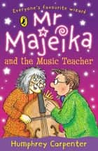 Mr Majeika and the Music Teacher ebook by Humphrey Carpenter