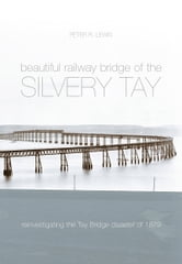 Beautiful Railway Bridge of the Silvery Tay - Britain's Worst Engineering Disaster Revisited ebook by Peter Lewis