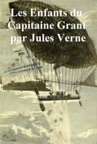 Les Enfants du Capitaine Grant (in the original French) ebook by Jules Verne