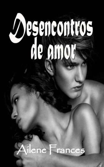 Desencontros de amor ebook by Ailene Frances