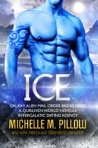 Ice - A Qurilixen World Novella: Intergalactic Dating Agency 電子書 by Michelle M. Pillow