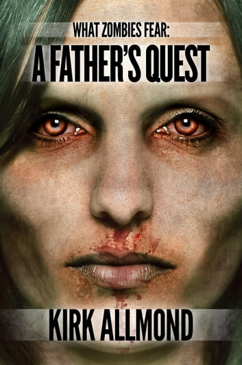 What Zombies Fear 1: A Father's Quest ebook by Kirk Allmond