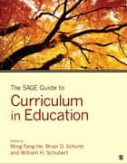 The SAGE Guide to Curriculum in Education ebook by Dr. Ming Fang He,Dr. Brian D. Schultz,Dr. William H. Schubert