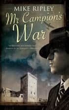 Mr Campion's War ebook by Mike Ripley