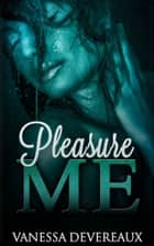 Pleasure Me - Sci-Fi Erotica ebook by Vanessa Devereaux