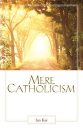 Mere Catholicism ebook by Fr. Ian Ker