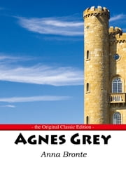 Agnes Grey - The Original Classic Edition ebook by Anne Bronte