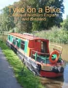 Tyke on a Bike: Canals of Northern England and Scotland ebook by John Priestley
