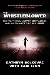 The Whistleblower - Sex Trafficking, Military Contractors, and One Woman's Fight for Justice ebook by Kathryn Bolkovac,Cari Lynn