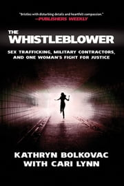 The Whistleblower - Sex Trafficking, Military Contractors, and One Woman's Fight for Justice ebook by Kobo.Web.Store.Products.Fields.ContributorFieldViewModel