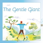 The Gentle Giant (Read Aloud) - A short story for dreamers of all ages ebook by D.C. Morehouse,Philippe Boonen,J.M. Ford