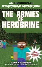 The Armies of Herobrine - An Unofficial Overworld Adventure, Book Five ebook by Danica Davidson