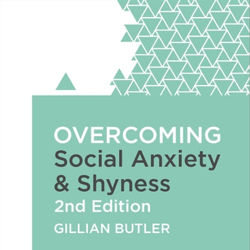 Overcoming Social Anxiety and Shyness, 2nd Edition - A self-help guide using cognitive behavioural techniques audiobook by Dr. Gillian Butler