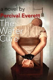 The Water Cure - A Novel ebook by Percival Everett