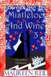 Mistletoe and Wine 3 ebook by Maureen Reil