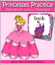 Princesses Practice Sight Words - Level 1: Preschool ebook by Nicole Adele Spry