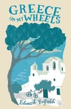Greece on My Wheels ebook by Edward Enfield