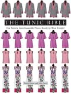 The Tunic Bible - One Pattern, Interchangeable Pieces, Ready-to-Wear Results! ebook by Sarah Gunn, Julie Starr