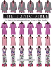 The Tunic Bible - One Pattern, Interchangeable Pieces, Ready-to-Wear Results! ebook by Sarah Gunn,Julie Starr