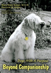 Beyond Companionship - Dogs With A Purpose ebook by Mary-Ellen Siegel