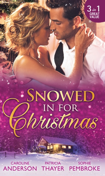 Snowed In For Christmas: Snowed in with the Billionaire / Stranded with the Tycoon / Proposal at the Lazy S Ranch (Mills & Boon M&B) ebook by Caroline Anderson,Sophie Pembroke,Patricia Thayer