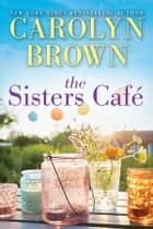 The Sisters Café ebook by Carolyn Brown