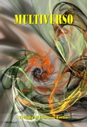 MULTIVERSO - La Trilogia ebook by Giovanni Fortin