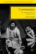 Communitas - The Anthropology of Collective Joy ebook by E. Turner