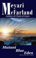 Mutant Blue Eden ebook by Meyari McFarland