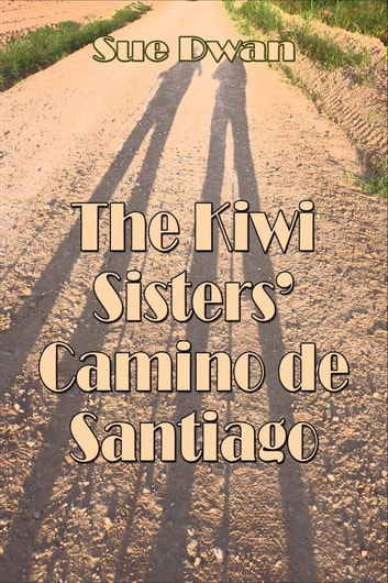The Kiwi Sisters' Camino de Santiago ebook by Sue Dwan