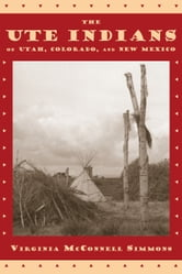 The Ute Indians of Utah, Colorado, and New Mexico ebook by Virginia McConnell Simmons