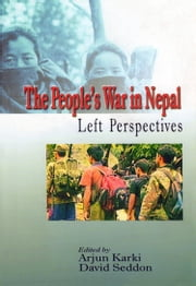 The People's War in Nepal Left Perspectives ebook by Arjun Karki