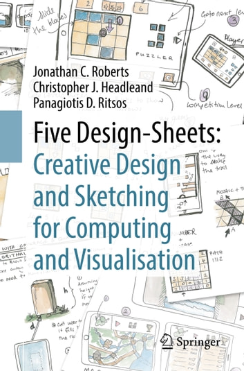 Five Design-Sheets: Creative Design and Sketching for Computing and Visualisation ebook by Jonathan C. Roberts,Christopher J. Headleand,Panagiotis D. Ritsos
