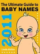 The Ultimate Guide to Baby Names 2011 ebook by Linda Alchin