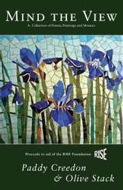 Mind the View: A Collection of Poems, Paintings and Mosaics ebook by Paddy Creedon,Olive Steck