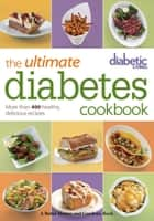 Diabetic Living The Ultimate Diabetes Cookbook ebook by Diabetic Living Editors