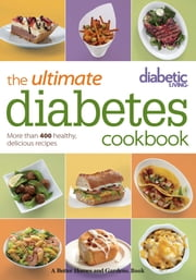 Diabetic Living The Ultimate Diabetes Cookbook - More than 400 Healthy, Delicious Recipes ebook by Diabetic Living Editors