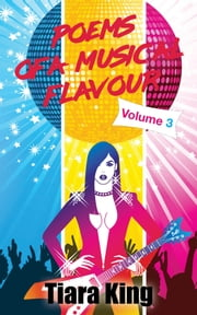 Poems Of A Musical Flavour - Volume 3 ebook by Tiara King
