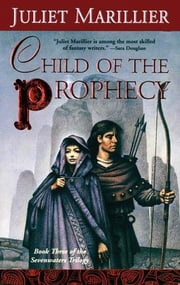 Child of the Prophecy - Book Three of the Sevenwaters Trilogy ebook by Juliet Marillier