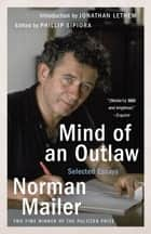 Mind of an Outlaw - Selected Essays ebook by Norman Mailer, Phillip Sipiora, Jonathan Lethem