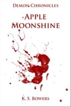 Demon Chronicles: Apple Moonshine ebook by K.S. Bowers
