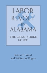 Labor Revolt In Alabama - The Great Strike of 1894 ebook by William Warren Rogers,Robert David Ward